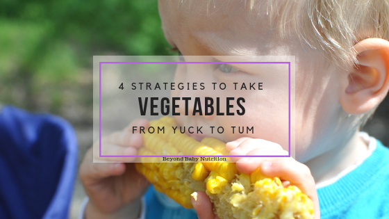 4 Strategies to Take Veggies from Yuck to Yum