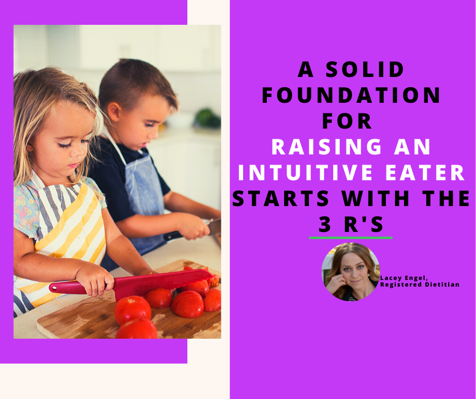 A solid foundation for raising an intuitive eater starts with the 3 R's.