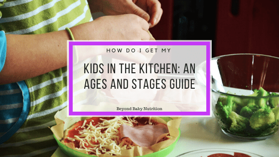 Kids in the kitchen - ages and stages guide
